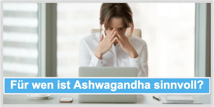 Für wen ist Ashwagandha sinnvoll