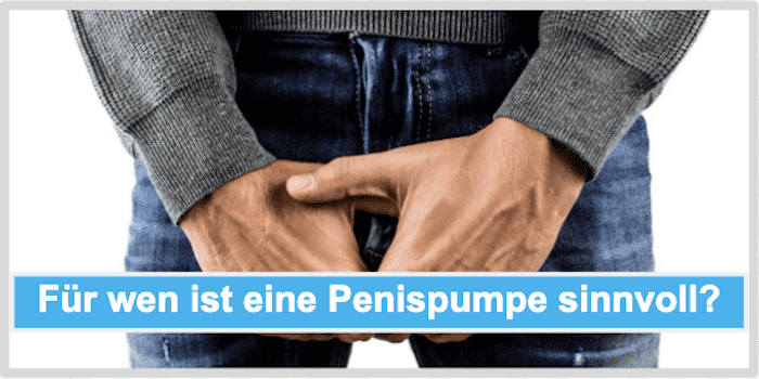 Für wen ist eine Penispumpe sinnvoll